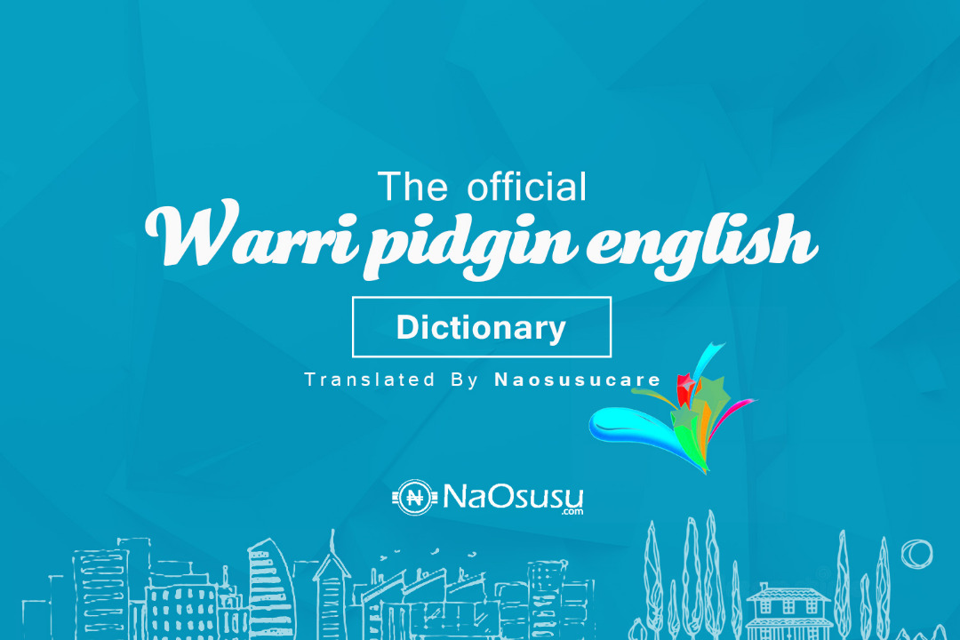 Warri Pidgin English Dictionary