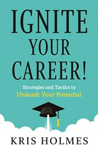 8. Ignite Your Career!: Strategies and Tactics to Unleash Your Potentialby Kris Holmes