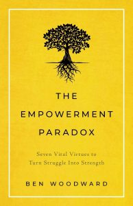 The Empowerment Paradox: Seven Vital Virtues to Turn Struggle Into Strengthby Ben Woodward